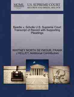 Beadle V. Scholle U.s. Supreme Court Transcript Of Record With Supporting Pleadings by Whitney North Seymour
