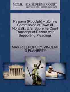 Passero (rudolph) V. Zoning Commission Of Town Of Norwalk. U.s. Supreme Court Transcript Of Record With Supporting Pleadings de Max R Lepofsky