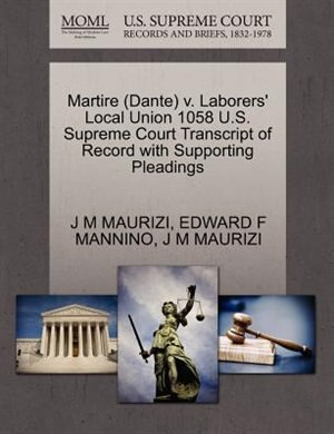 Martire (dante) V. Laborers' Local Union 1058 U.s. Supreme Court Transcript Of Record With Supporting Pleadings by J M Maurizi