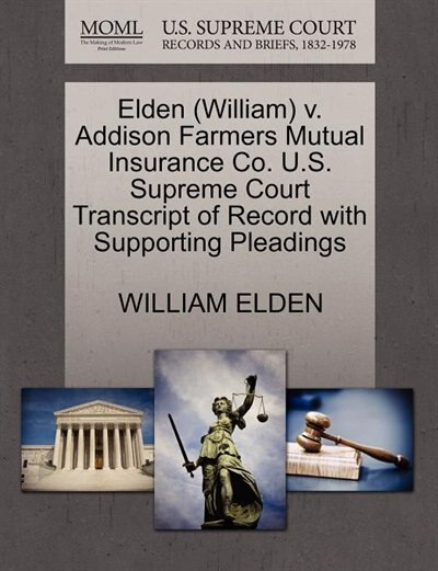 Elden (william) V. Addison Farmers Mutual Insurance Co. U.s. Supreme Court Transcript Of Record With Supporting Pleadings by William Elden