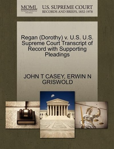 Regan (dorothy) V. U.s. U.s. Supreme Court Transcript Of Record With Supporting Pleadings by John T Casey