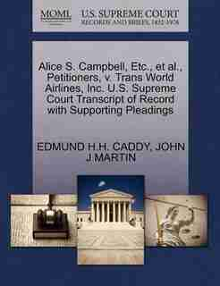 Alice S. Campbell, Etc., Et Al., Petitioners, V. Trans World Airlines, Inc. U.s. Supreme Court Transcript Of Record With Supporting Pleadings by Edmund H.h. Caddy
