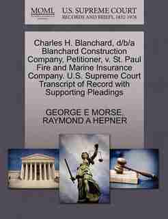Charles H. Blanchard, D/b/a Blanchard Construction Company, Petitioner, V. St. Paul Fire And Marine Insurance Company. U.s. Supreme Court Transcript Of Record With Supporting Pleadings by George E Morse
