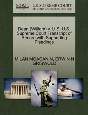 Dean (william) V. U.s. U.s. Supreme Court Transcript Of Record With Supporting Pleadings by Milan Moacanin