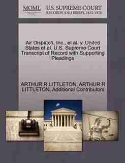 Air Dispatch, Inc., Et Al. V. United States Et Al. U.s. Supreme Court Transcript Of Record With Supporting Pleadings by Arthur R Littleton