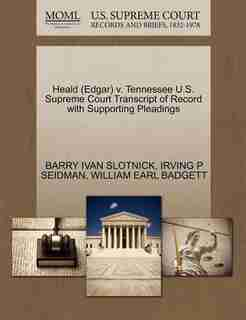 Heald (edgar) V. Tennessee U.s. Supreme Court Transcript Of Record With Supporting Pleadings by BARRY IVAN SLOTNICK