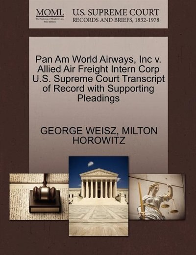 Pan Am World Airways, Inc V. Allied Air Freight Intern Corp U.s. Supreme Court Transcript Of Record With Supporting Pleadings by George Weisz