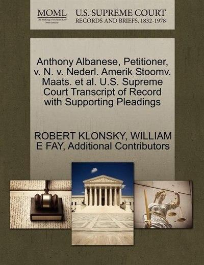 Anthony Albanese, Petitioner, V. N. V. Nederl. Amerik Stoomv. Maats. Et Al. U.s. Supreme Court Transcript Of Record With Supporting Pleadings by Robert Klonsky