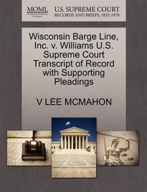 Wisconsin Barge Line, Inc. V. Williams U.s. Supreme Court Transcript Of Record With Supporting Pleadings by V Lee Mcmahon
