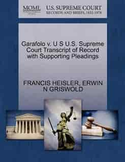 Garafolo V. U S U.s. Supreme Court Transcript Of Record With Supporting Pleadings by Francis Heisler