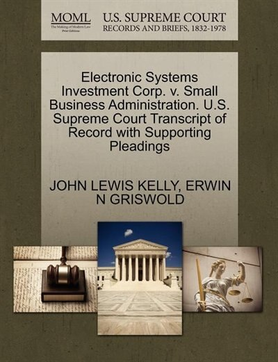 Electronic Systems Investment Corp. V. Small Business Administration. U.s. Supreme Court Transcript Of Record With Supporting Pleadings by John Lewis Kelly