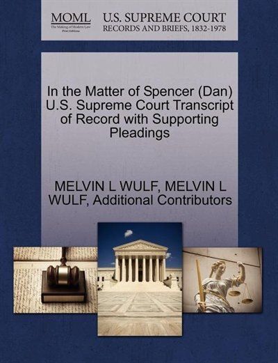 In The Matter Of Spencer (dan) U.s. Supreme Court Transcript Of Record With Supporting Pleadings by Melvin L Wulf