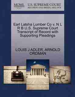 Earl Latsha Lumber Co V. N L R B U.s. Supreme Court Transcript Of Record With Supporting Pleadings by Louis J Adler