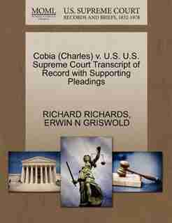 Cobia (charles) V. U.s. U.s. Supreme Court Transcript Of Record With Supporting Pleadings by Richard Richards
