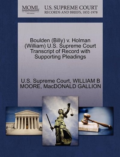 Boulden (billy) V. Holman (william) U.s. Supreme Court Transcript Of Record With Supporting Pleadings by U.s. Supreme Court