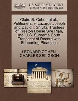 Book Claire B. Cohen Et Al., Petitioners, V. Lazarus Joseph And David I. Shivitz, Trustees Of Preston… by LEONARD COHEN
