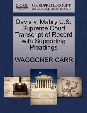 Davis V. Mabry U.s. Supreme Court Transcript Of Record With Supporting Pleadings by Waggoner Carr