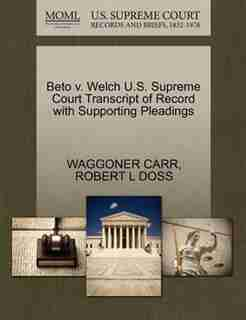Beto V. Welch U.s. Supreme Court Transcript Of Record With Supporting Pleadings by Waggoner Carr