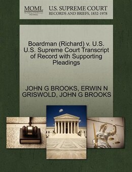 Book Boardman (richard) V. U.s. U.s. Supreme Court Transcript Of Record With Supporting Pleadings by John G Brooks