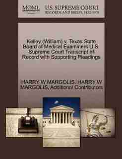 Kelley (william) V. Texas State Board Of Medical Examiners U.s. Supreme Court Transcript Of Record With Supporting Pleadings by Harry W Margolis