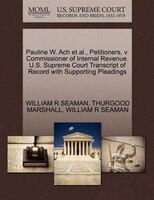 Pauline W. Ach Et Al., Petitioners, V. Commissioner Of Internal Revenue. U.s. Supreme Court…