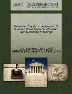Alexander (claude) V. Louisiana U.s. Supreme Court Transcript Of Record With Supporting Pleadings by U.s. Supreme Court