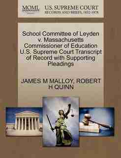 School Committee Of Leyden V. Massachusetts Commissioner Of Education U.s. Supreme Court Transcript Of Record With Supporting Pleadings by James M Malloy
