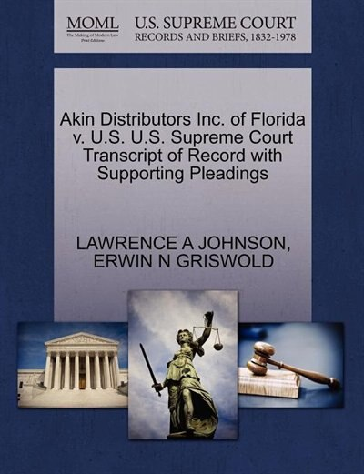 Akin Distributors Inc. Of Florida V. U.s. U.s. Supreme Court Transcript Of Record With Supporting Pleadings by Lawrence A Johnson