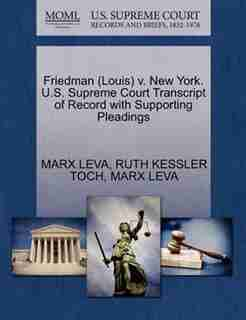 Friedman (louis) V. New York. U.s. Supreme Court Transcript Of Record With Supporting Pleadings by Marx Leva