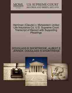 Herriman (claude) V. Midwestern United Life Insurance Co. U.s. Supreme Court Transcript Of Record With Supporting Pleadings by Douglass R Shortridge