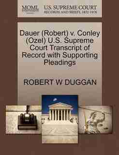 Dauer (robert) V. Conley (ozel) U.s. Supreme Court Transcript Of Record With Supporting Pleadings by Robert W Duggan