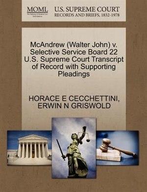 Mcandrew (walter John) V. Selective Service Board 22 U.s. Supreme Court Transcript Of Record With Supporting Pleadings by Horace E Cecchettini