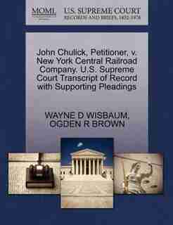 John Chulick, Petitioner, V. New York Central Railroad Company. U.s. Supreme Court Transcript Of Record With Supporting Pleadings by Wayne D Wisbaum