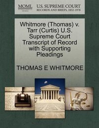 Whitmore (thomas) V. Tarr (curtis) U.s. Supreme Court Transcript Of Record With Supporting Pleadings