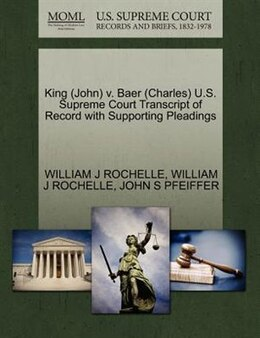 Book King (john) V. Baer (charles) U.s. Supreme Court Transcript Of Record With Supporting Pleadings by William J Rochelle