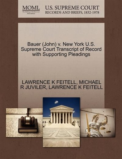 Bauer (john) V. New York U.s. Supreme Court Transcript Of Record With Supporting Pleadings by Lawrence K Feitell