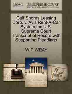 Gulf Shores Leasing Corp. V. Avis Rent-a-car System,inc U.s. Supreme Court Transcript Of Record With Supporting Pleadings by W P Wray