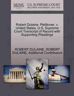 Robert Dulaine, Petitioner, V. United States. U.s. Supreme Court Transcript Of Record With Supporting Pleadings by Robert Dulaine