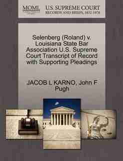 Selenberg (roland) V. Louisiana State Bar Association U.s. Supreme Court Transcript Of Record With Supporting Pleadings by Jacob L Karno