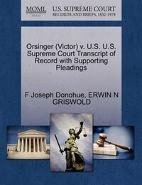 Orsinger (victor) V. U.s. U.s. Supreme Court Transcript Of Record With Supporting Pleadings