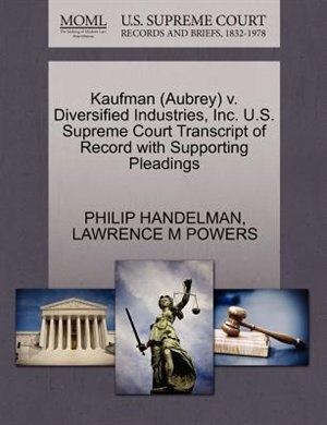 Kaufman (aubrey) V. Diversified Industries, Inc. U.s. Supreme Court Transcript Of Record With Supporting Pleadings by Philip Handelman