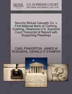 Security Mutual Casualty Co. V. First National Bank Of Cushing, Cushing, Oklahoma U.s. Supreme Court Transcript Of Record With Supporting Pleadings by Carl Pinkerton