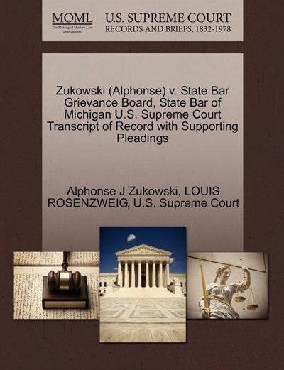 Zukowski (alphonse) V. State Bar Grievance Board, State Bar Of Michigan U.s. Supreme Court Transcript Of Record With Supporting Pleadings by Alphonse J Zukowski