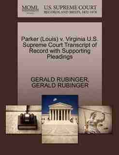 Parker (louis) V. Virginia U.s. Supreme Court Transcript Of Record With Supporting Pleadings by Gerald Rubinger