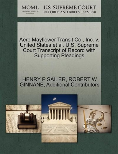 Aero Mayflower Transit Co., Inc. V. United States Et Al. U.s. Supreme Court Transcript Of Record With Supporting Pleadings by Henry P Sailer
