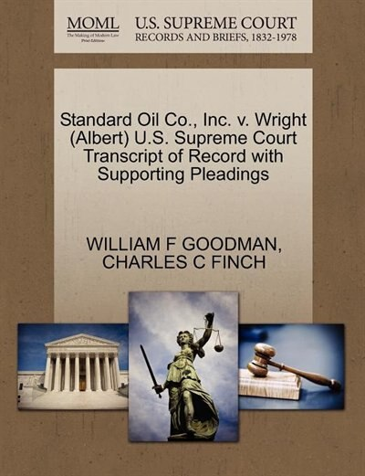 Standard Oil Co., Inc. V. Wright (albert) U.s. Supreme Court Transcript Of Record With Supporting Pleadings by William F Goodman
