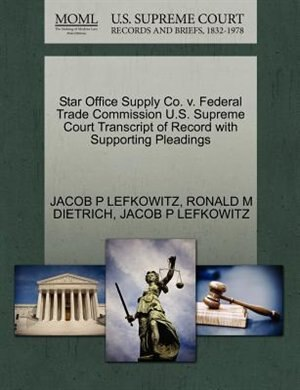 Star Office Supply Co. V. Federal Trade Commission U.s. Supreme Court Transcript Of Record With Supporting Pleadings by Jacob P Lefkowitz