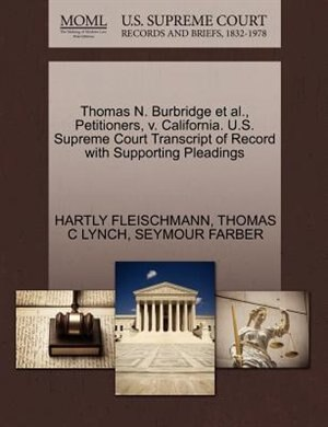 Thomas N. Burbridge Et Al., Petitioners, V. California. U.s. Supreme Court Transcript Of Record With Supporting Pleadings by Hartly Fleischmann