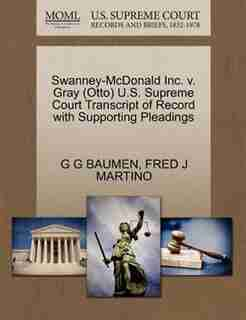 Swanney-mcdonald Inc. V. Gray (otto) U.s. Supreme Court Transcript Of Record With Supporting Pleadings by G G Baumen