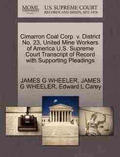 Cimarron Coal Corp. V. District No. 23, United Mine Workers Of America U.s. Supreme Court Transcript Of Record With Supporting Pleadings by James G Wheeler